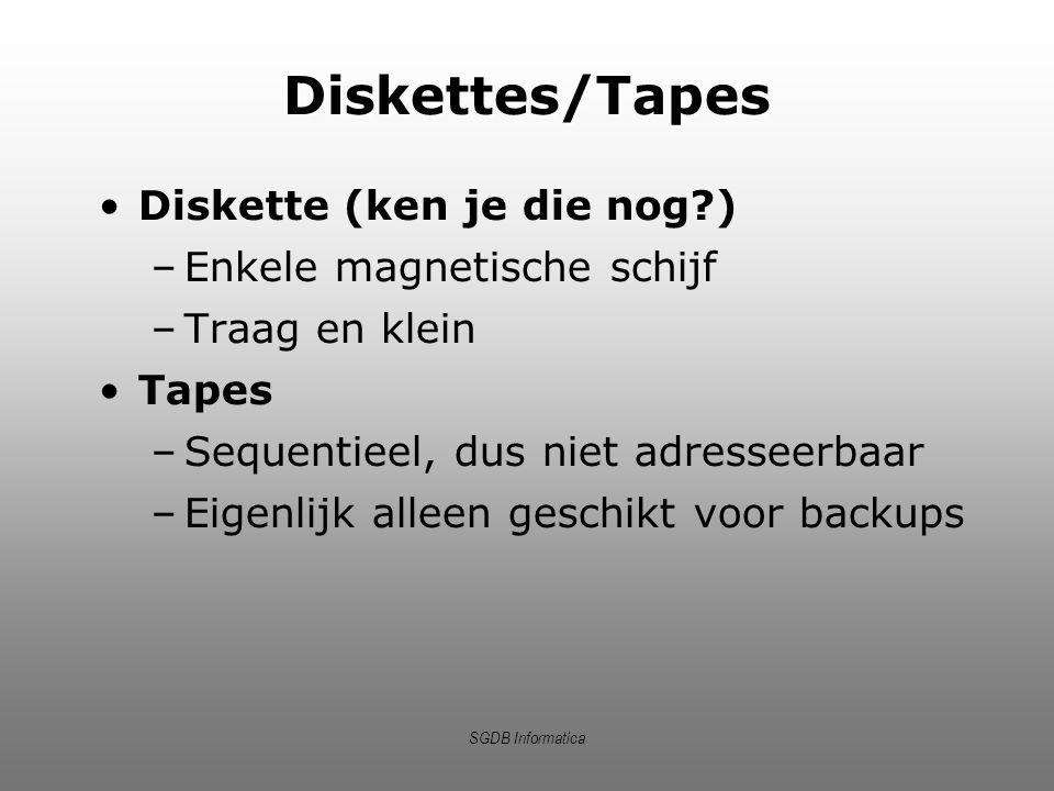 SGDB Informatica Diskettes/Tapes Diskette (ken je die nog?) –Enkele magnetische schijf –Traag en klein Tapes –Sequentieel, dus niet adresseerbaar –Eig
