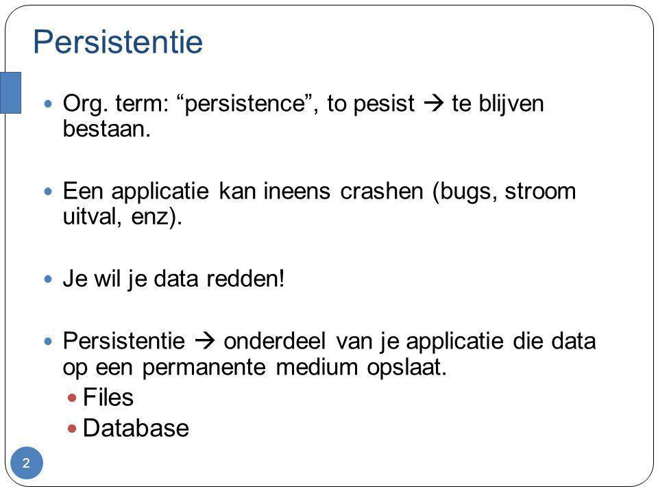 """Persistentie Org. term: """"persistence"""", to pesist  te blijven bestaan. Een applicatie kan ineens crashen (bugs, stroom uitval, enz). Je wil je data re"""