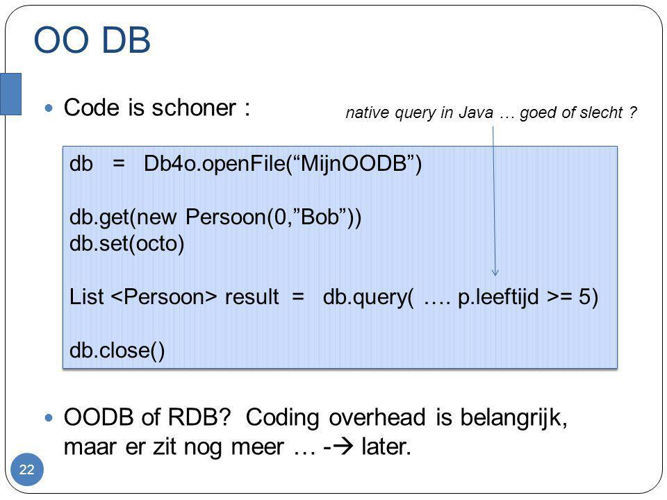 OO DB Code is schoner : OODB of RDB.