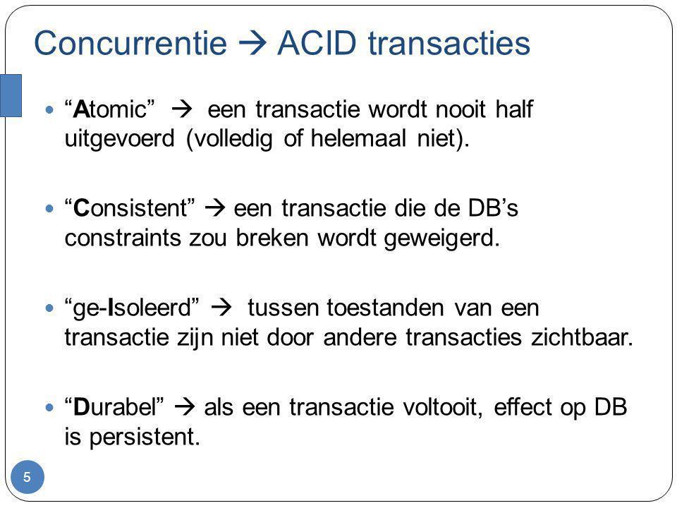 """Concurrentie  ACID transacties 5 """"Atomic""""  een transactie wordt nooit half uitgevoerd (volledig of helemaal niet). """"Consistent""""  een transactie die"""