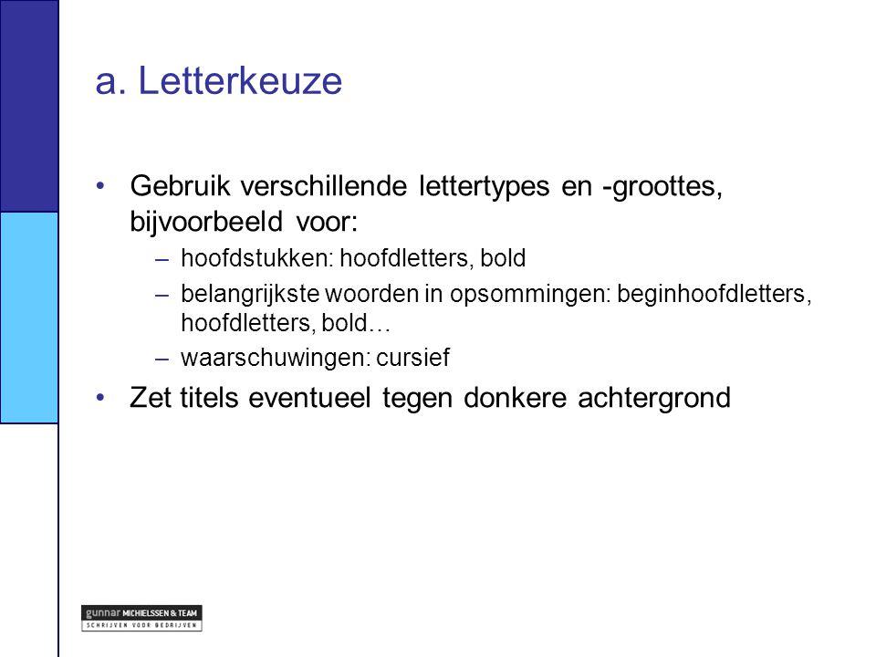 a. Letterkeuze Gebruik verschillende lettertypes en -groottes, bijvoorbeeld voor: –hoofdstukken: hoofdletters, bold –belangrijkste woorden in opsommin