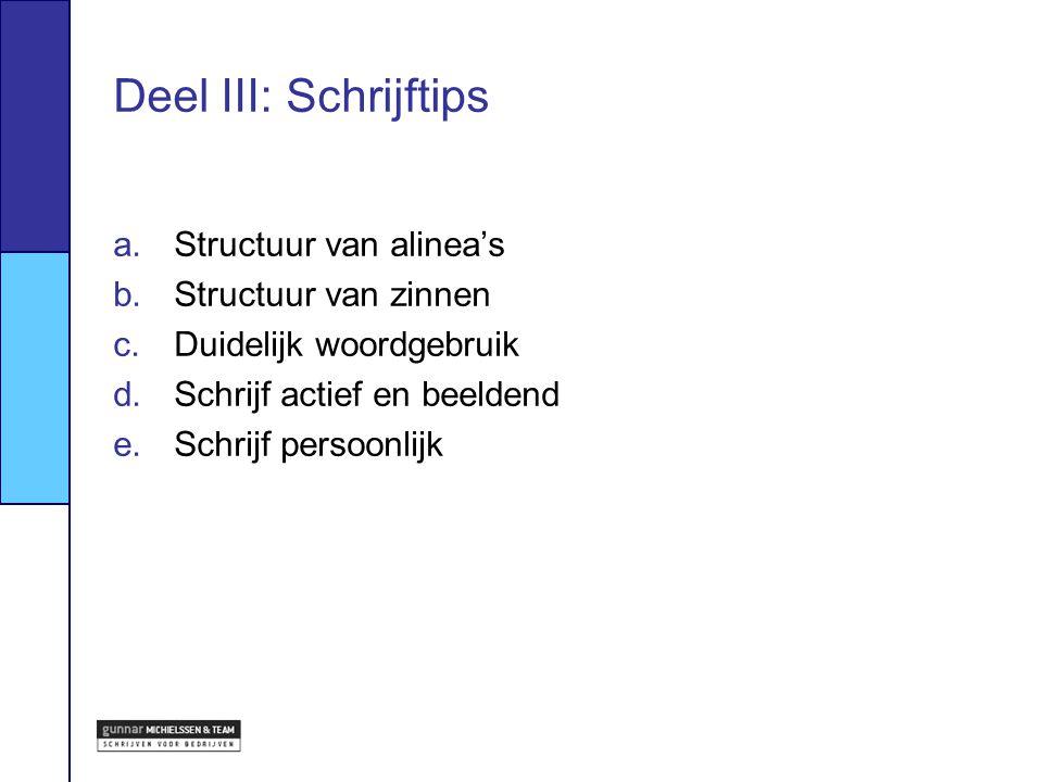 Deel III: Schrijftips a.Structuur van alinea's b.Structuur van zinnen c.Duidelijk woordgebruik d.Schrijf actief en beeldend e.Schrijf persoonlijk