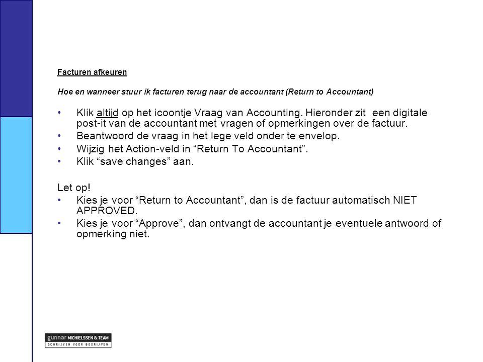 Facturen afkeuren Hoe en wanneer stuur ik facturen terug naar de accountant (Return to Accountant) Klik altijd op het icoontje Vraag van Accounting. H