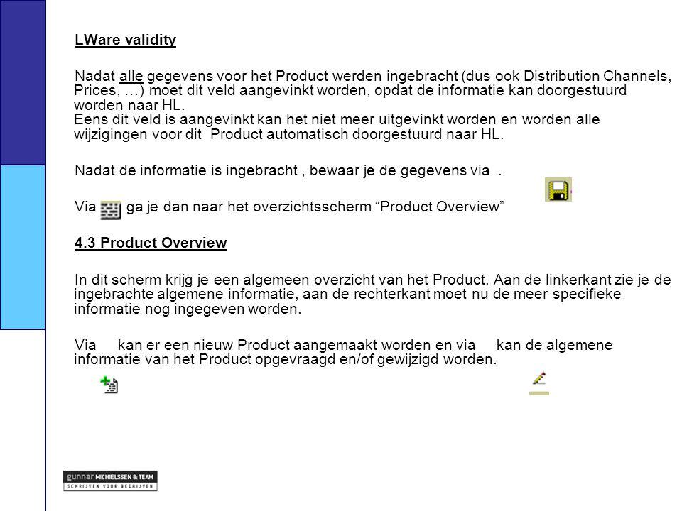 LWare validity Nadat alle gegevens voor het Product werden ingebracht (dus ook Distribution Channels, Prices, …) moet dit veld aangevinkt worden, opda