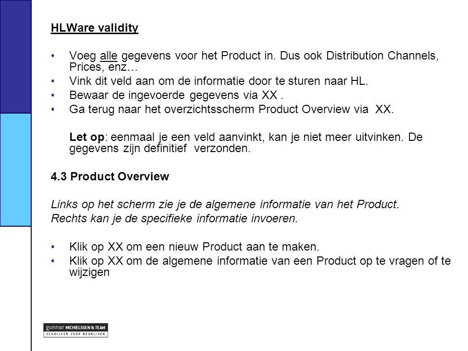 HLWare validity Voeg alle gegevens voor het Product in. Dus ook Distribution Channels, Prices, enz… Vink dit veld aan om de informatie door te sturen