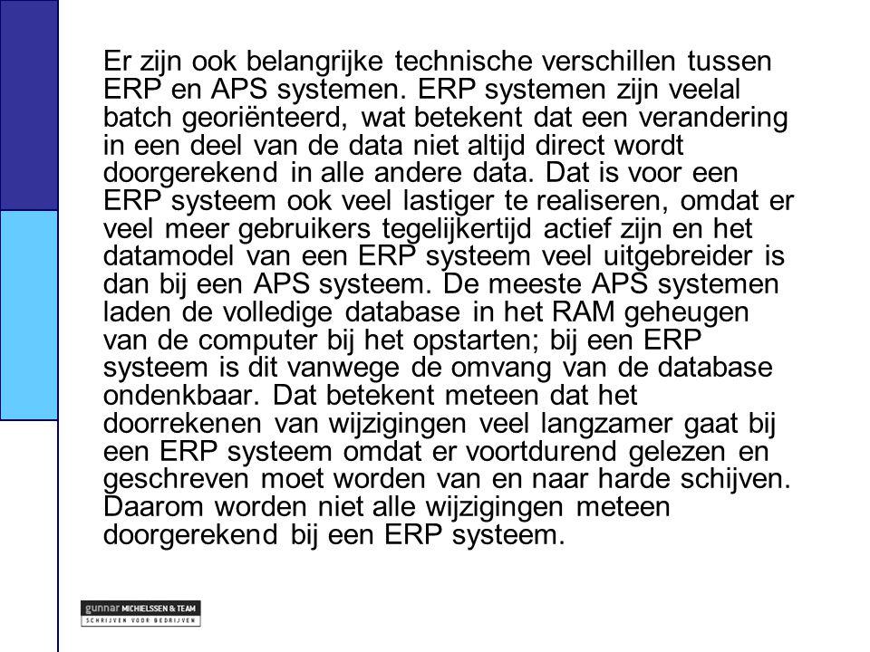 Er zijn ook belangrijke technische verschillen tussen ERP en APS systemen. ERP systemen zijn veelal batch georiënteerd, wat betekent dat een veranderi