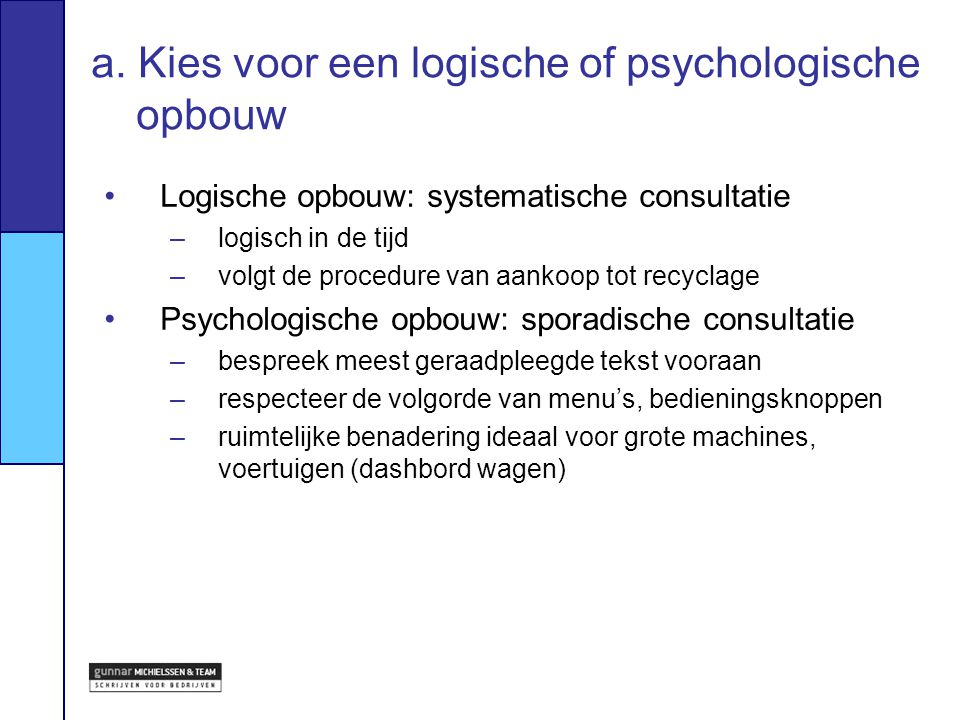 Logische opbouw –ideaal voor specialisten –ideaal voor volledige lezing Psychologisch opbouw –ideaal voor leken –ideaal voor sporadisch ad-hocgebruik