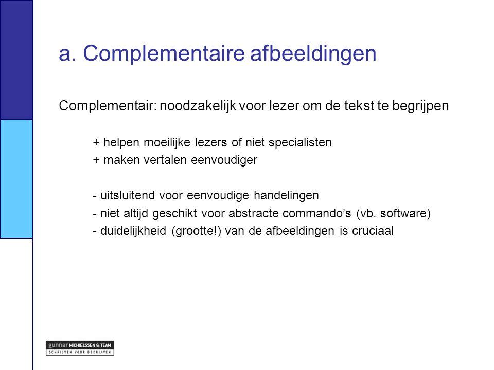 a. Complementaire afbeeldingen Complementair: noodzakelijk voor lezer om de tekst te begrijpen + helpen moeilijke lezers of niet specialisten + maken