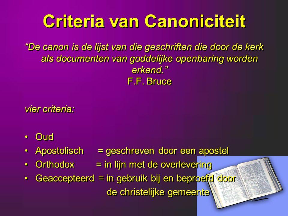 Criteria van Canoniciteit De canon is de lijst van die geschriften die door de kerk als documenten van goddelijke openbaring worden erkend. F.F.