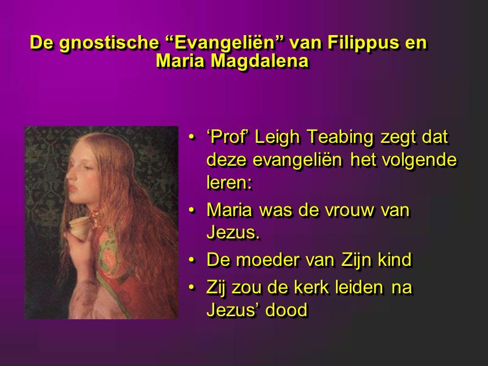De gnostische Evangeliën van Filippus en Maria Magdalena 'Prof' Leigh Teabing zegt dat deze evangeliën het volgende leren:'Prof' Leigh Teabing zegt dat deze evangeliën het volgende leren: Maria was de vrouw van Jezus.Maria was de vrouw van Jezus.