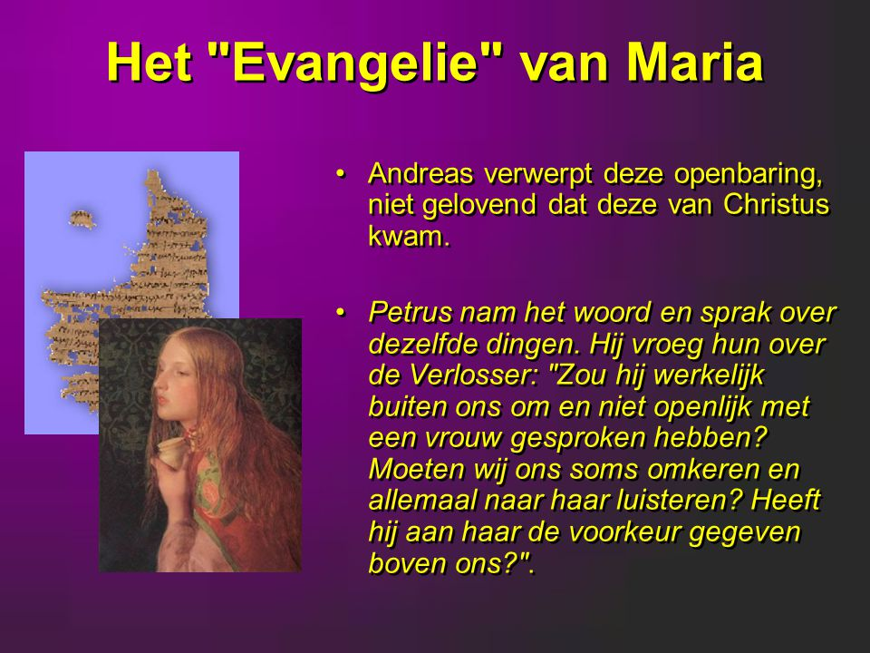 Het Evangelie van Maria Andreas verwerpt deze openbaring, niet gelovend dat deze van Christus kwam.