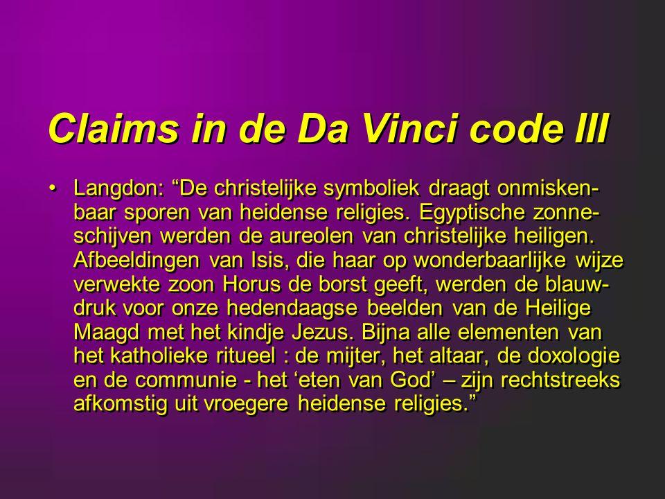 Claims in de Da Vinci code III Langdon: De christelijke symboliek draagt onmisken- baar sporen van heidense religies.