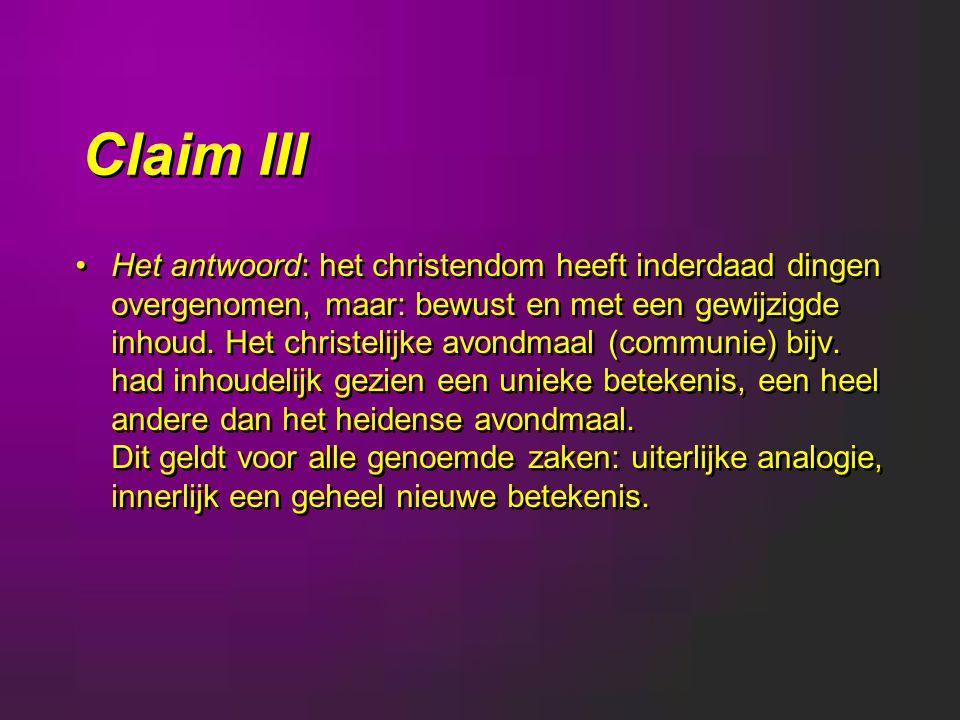 Claim III Het antwoord: het christendom heeft inderdaad dingen overgenomen, maar: bewust en met een gewijzigde inhoud.