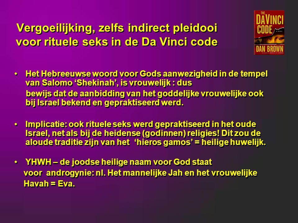 Vergoeilijking, zelfs indirect pleidooi voor rituele seks in de Da Vinci code Het Hebreeuwse woord voor Gods aanwezigheid in de tempel van Salomo 'Shekinah', is vrouwelijk : dus bewijs dat de aanbidding van het goddelijke vrouwelijke ook bij Israel bekend en gepraktiseerd werd.