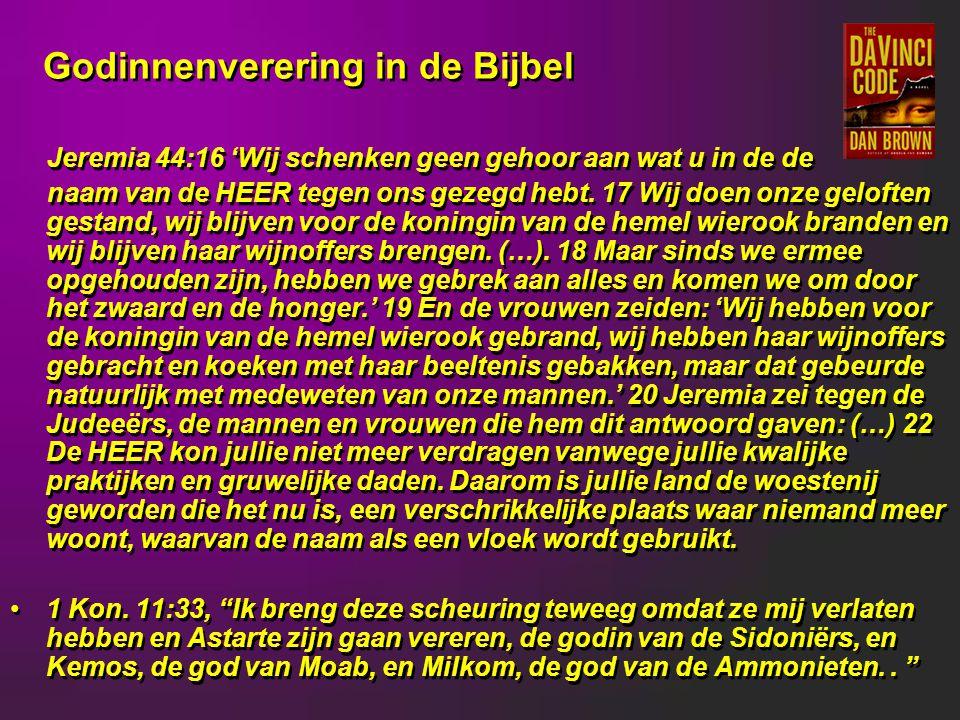 Godinnenverering in de Bijbel Jeremia 44:16 'Wij schenken geen gehoor aan wat u in de de naam van de HEER tegen ons gezegd hebt.