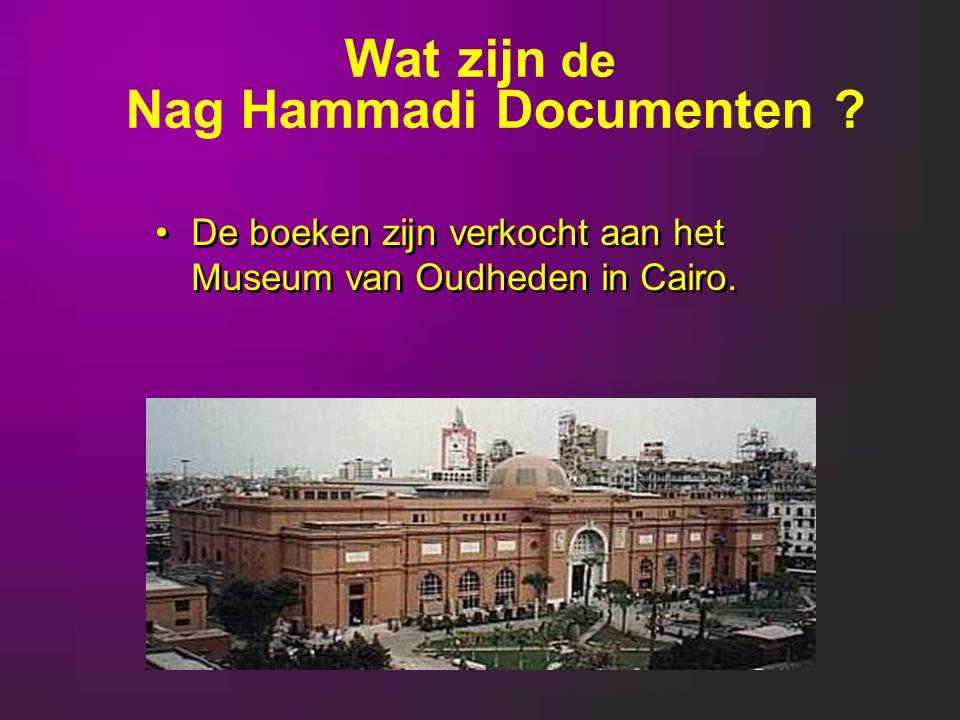 Wat zijn de Nag Hammadi Documenten ? De boeken zijn verkocht aan het Museum van Oudheden in Cairo.