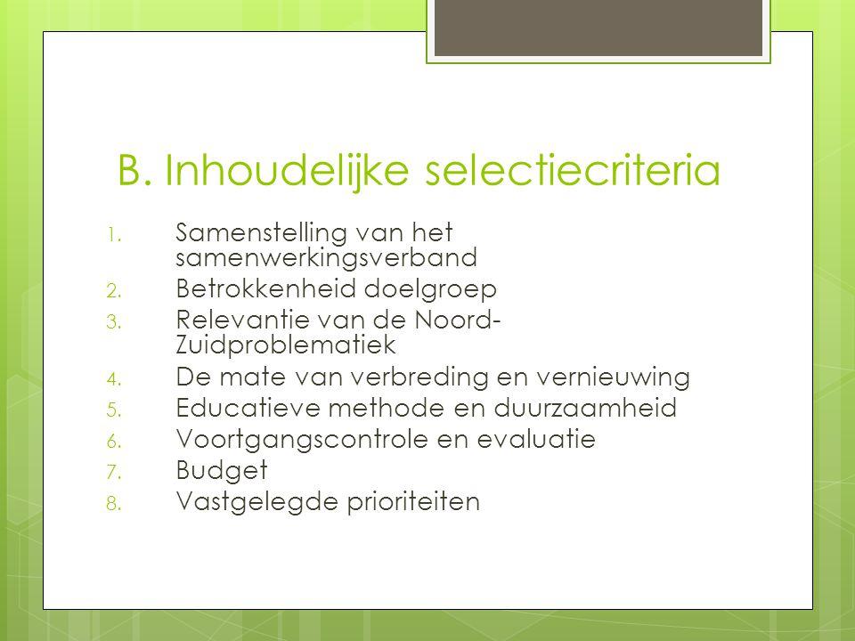 B. Inhoudelijke selectiecriteria 1. Samenstelling van het samenwerkingsverband 2. Betrokkenheid doelgroep 3. Relevantie van de Noord- Zuidproblematiek