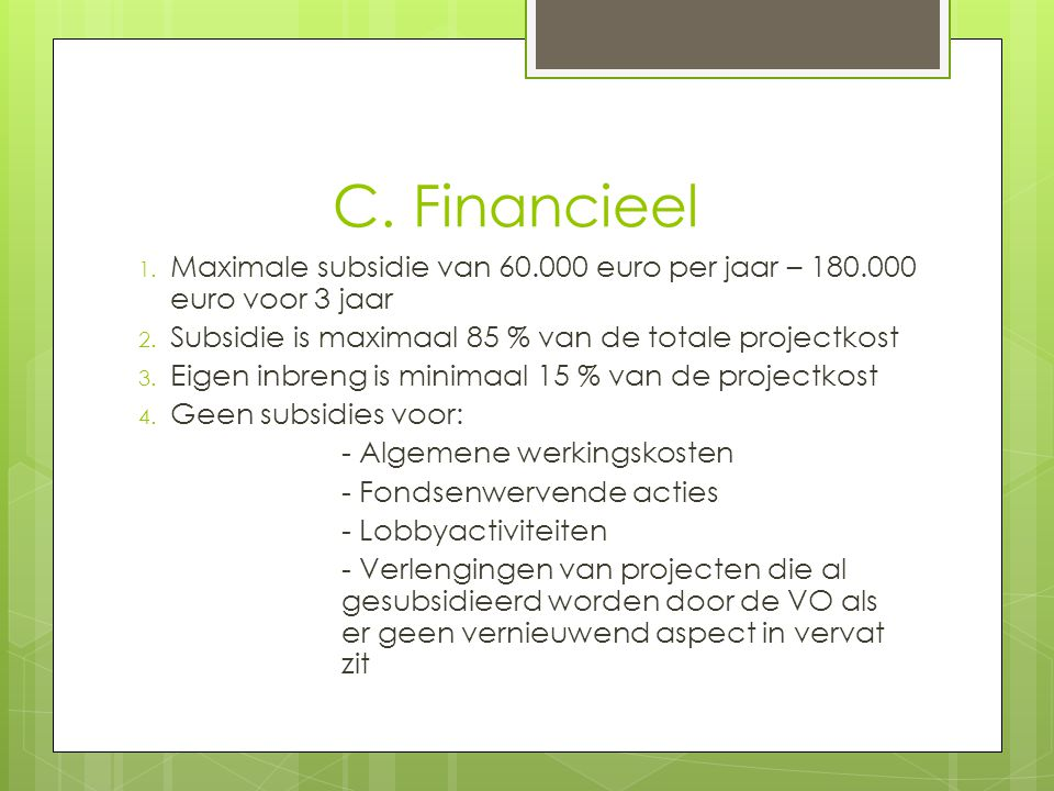 C.Financieel 1. Maximale subsidie van 60.000 euro per jaar – 180.000 euro voor 3 jaar 2.
