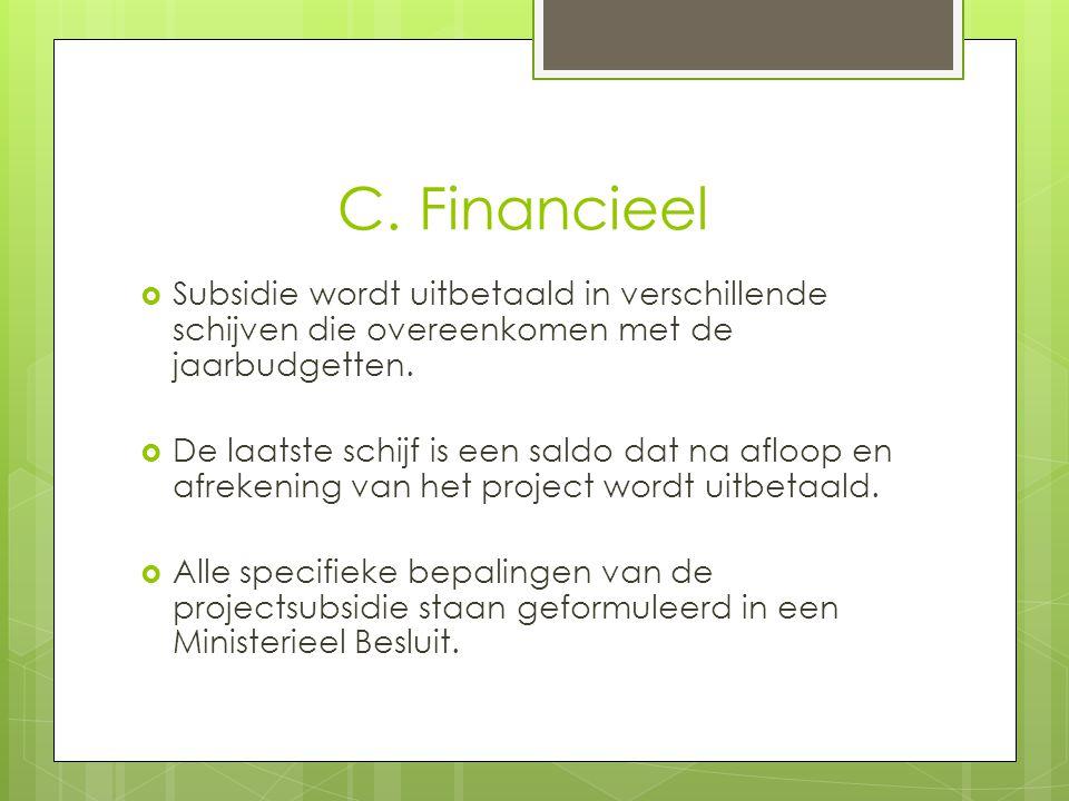 C. Financieel  Subsidie wordt uitbetaald in verschillende schijven die overeenkomen met de jaarbudgetten.  De laatste schijf is een saldo dat na afl