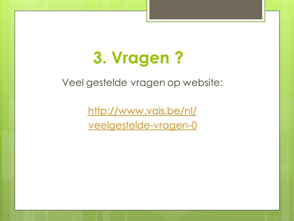 3. Vragen ? Veel gestelde vragen op website: http://www.vais.be/nl/ veelgestelde-vragen-0