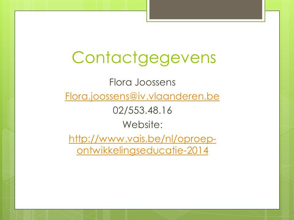 Contactgegevens Flora Joossens Flora.joossens@iv.vlaanderen.be 02/553.48.16 Website: http://www.vais.be/nl/oproep- ontwikkelingseducatie-2014