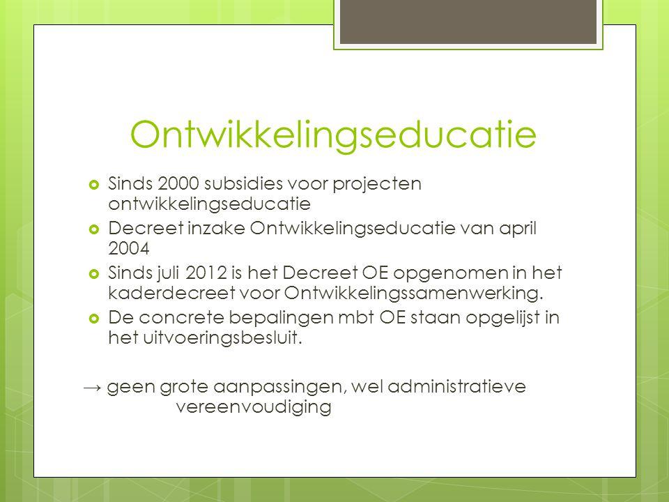 Ontwikkelingseducatie  Sinds 2000 subsidies voor projecten ontwikkelingseducatie  Decreet inzake Ontwikkelingseducatie van april 2004  Sinds juli 2012 is het Decreet OE opgenomen in het kaderdecreet voor Ontwikkelingssamenwerking.