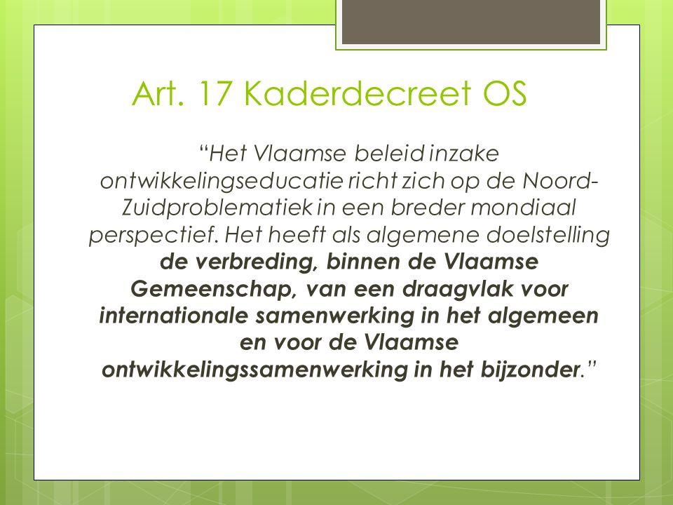 """Art. 17 Kaderdecreet OS """"Het Vlaamse beleid inzake ontwikkelingseducatie richt zich op de Noord- Zuidproblematiek in een breder mondiaal perspectief."""