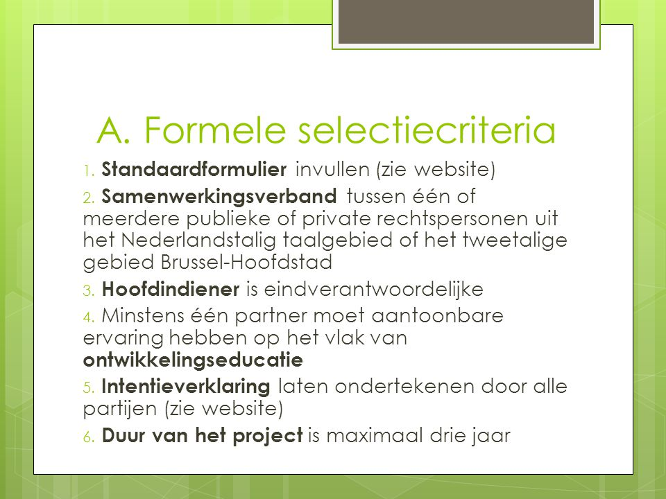 A.Formele selectiecriteria 1. Standaardformulier invullen (zie website) 2.