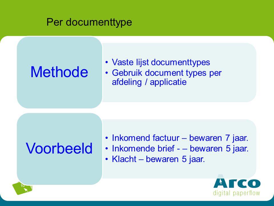 10 Per documenttype Vaste lijst documenttypes Gebruik document types per afdeling / applicatie Methode Inkomend factuur – bewaren 7 jaar. Inkomende br