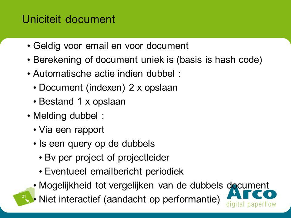 21 Uniciteit document Geldig voor email en voor document Berekening of document uniek is (basis is hash code) Automatische actie indien dubbel : Docum