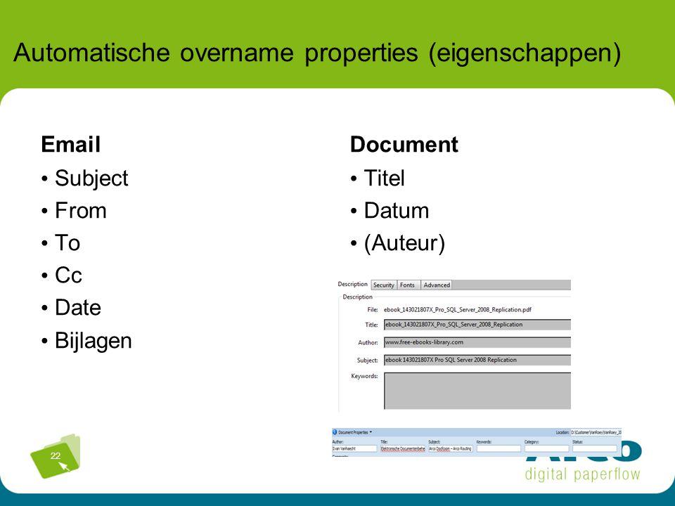 22 Automatische overname properties (eigenschappen) Email Subject From To Cc Date Bijlagen Document Titel Datum (Auteur)