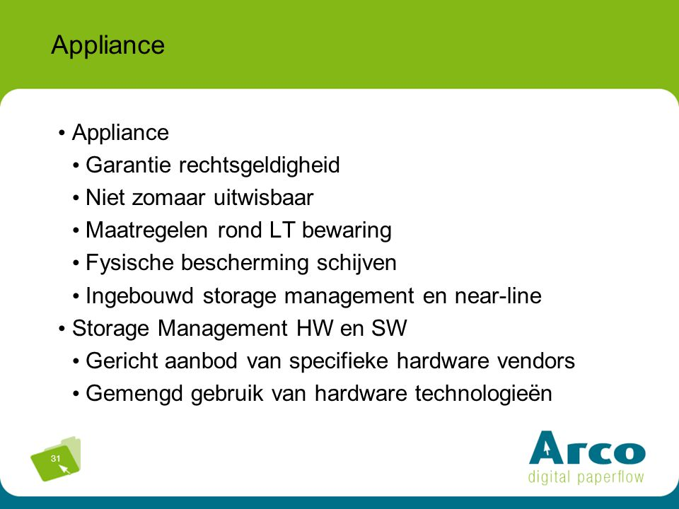 31 Appliance Garantie rechtsgeldigheid Niet zomaar uitwisbaar Maatregelen rond LT bewaring Fysische bescherming schijven Ingebouwd storage management