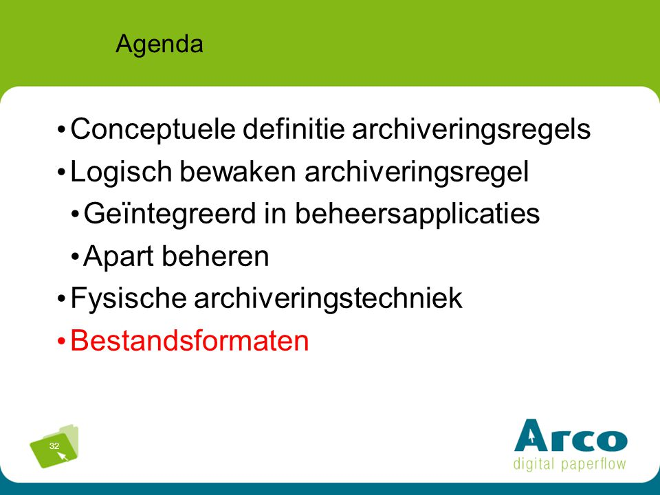32 Agenda Conceptuele definitie archiveringsregels Logisch bewaken archiveringsregel Geïntegreerd in beheersapplicaties Apart beheren Fysische archive