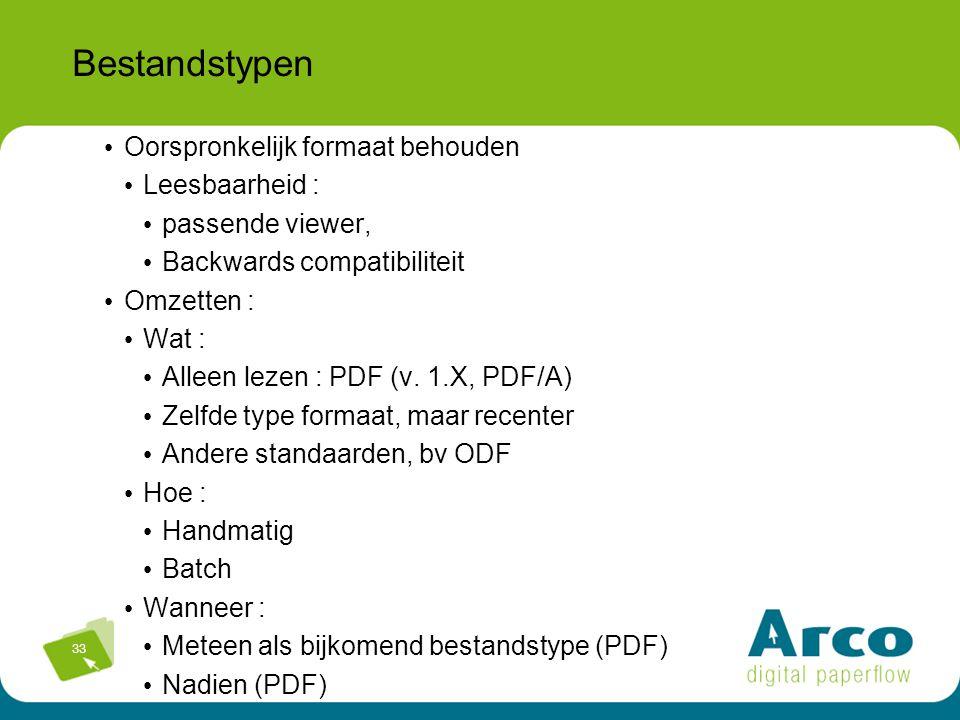 33 Bestandstypen Oorspronkelijk formaat behouden Leesbaarheid : passende viewer, Backwards compatibiliteit Omzetten : Wat : Alleen lezen : PDF (v.