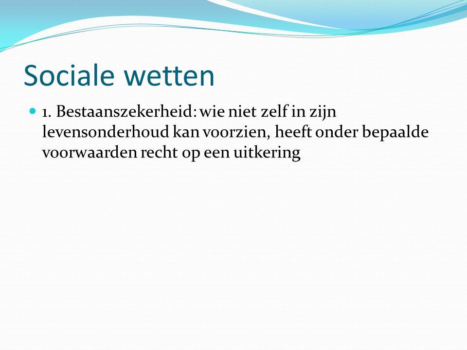 Sociale wetten 1. Bestaanszekerheid: wie niet zelf in zijn levensonderhoud kan voorzien, heeft onder bepaalde voorwaarden recht op een uitkering