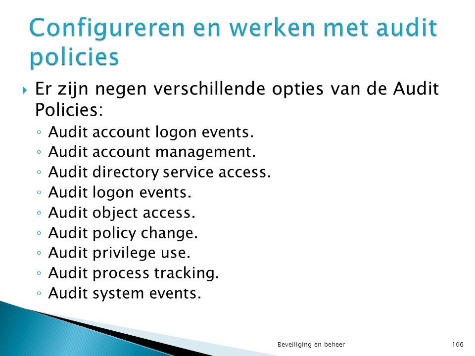 Er zijn negen verschillende opties van de Audit Policies: ◦ Audit account logon events. ◦ Audit account management. ◦ Audit directory service access