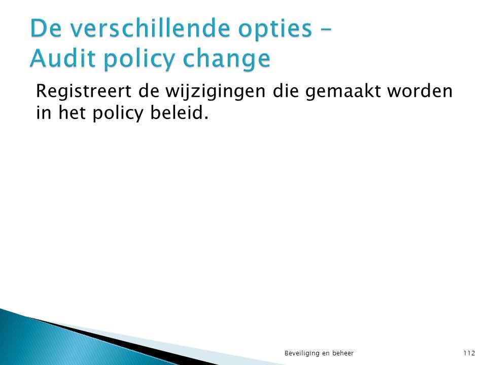 Registreert de wijzigingen die gemaakt worden in het policy beleid. Beveiliging en beheer112