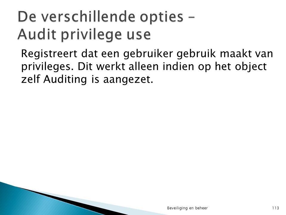 Registreert dat een gebruiker gebruik maakt van privileges. Dit werkt alleen indien op het object zelf Auditing is aangezet. Beveiliging en beheer113