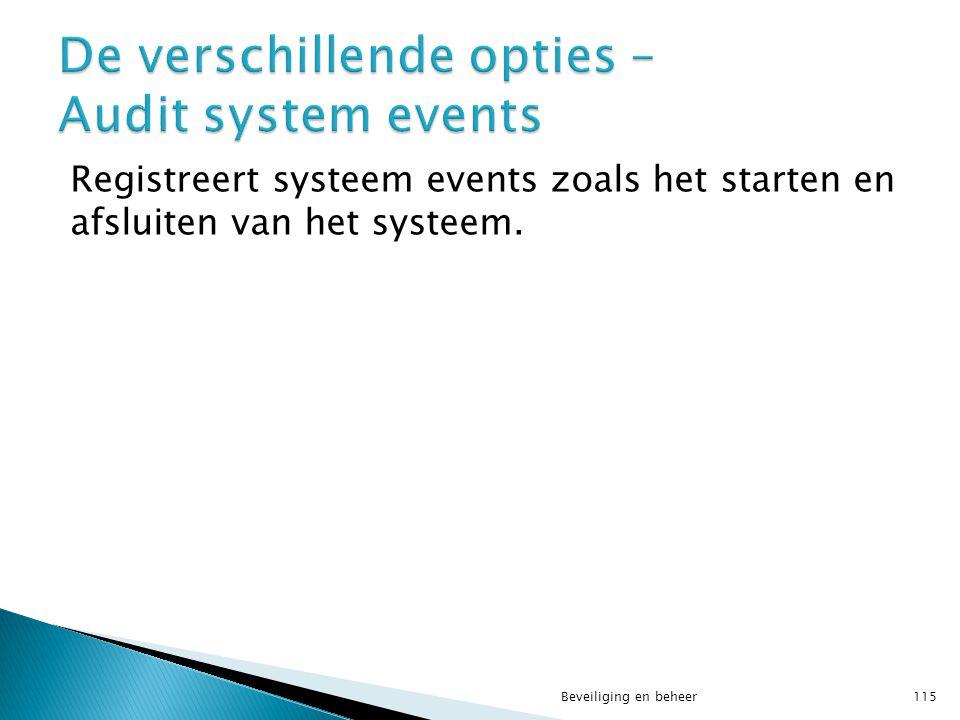 Registreert systeem events zoals het starten en afsluiten van het systeem. Beveiliging en beheer115