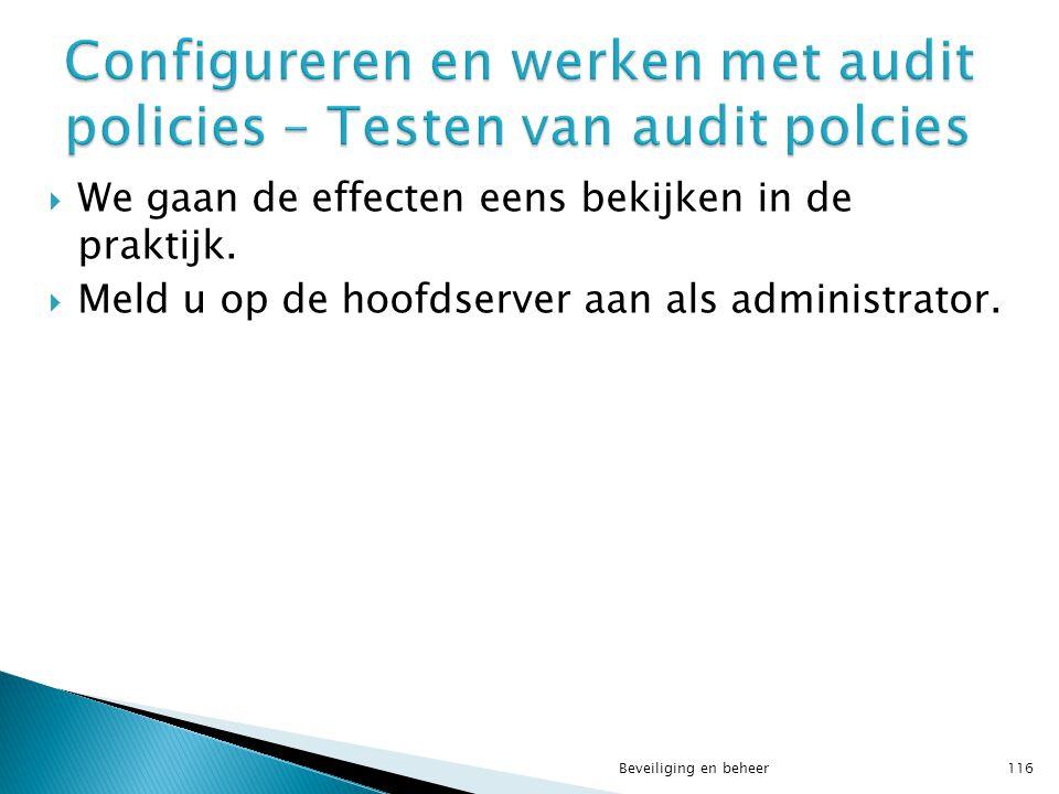  We gaan de effecten eens bekijken in de praktijk.  Meld u op de hoofdserver aan als administrator. Beveiliging en beheer116