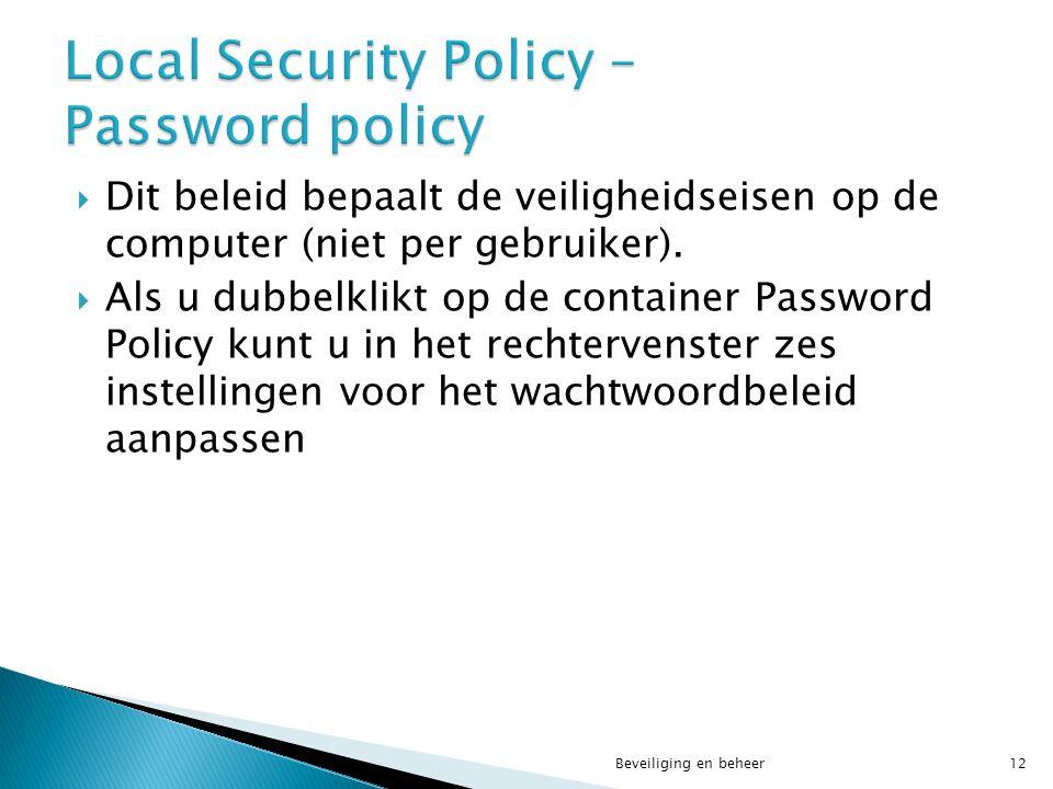  Dit beleid bepaalt de veiligheidseisen op de computer (niet per gebruiker).  Als u dubbelklikt op de container Password Policy kunt u in het rechte