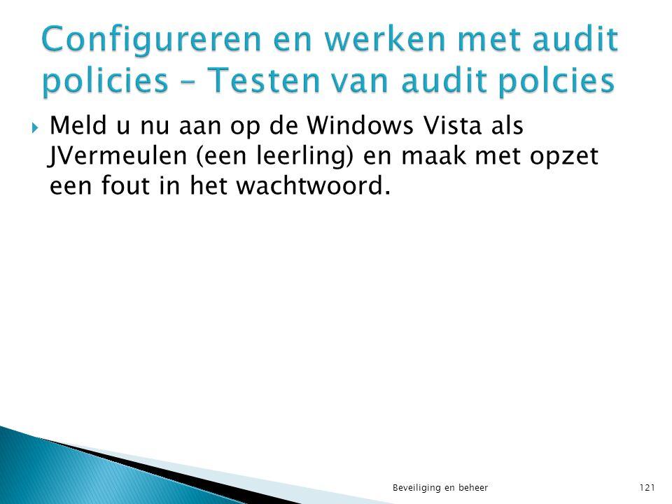 Meld u nu aan op de Windows Vista als JVermeulen (een leerling) en maak met opzet een fout in het wachtwoord. Beveiliging en beheer121