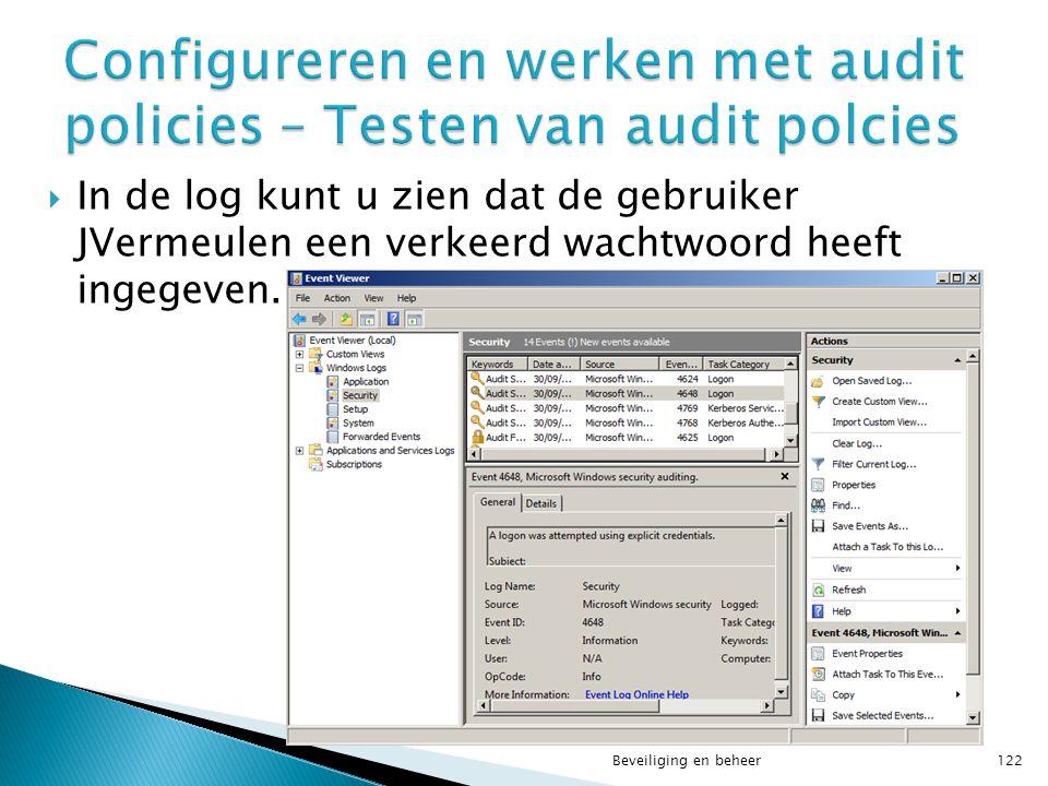  In de log kunt u zien dat de gebruiker JVermeulen een verkeerd wachtwoord heeft ingegeven. Beveiliging en beheer122
