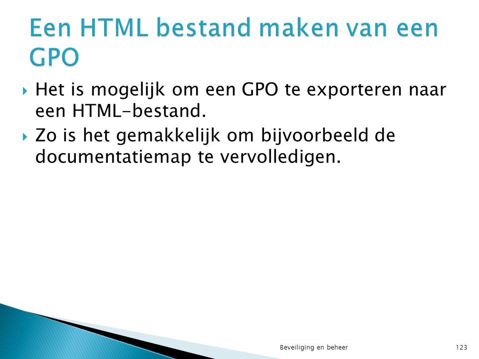  Het is mogelijk om een GPO te exporteren naar een HTML-bestand.  Zo is het gemakkelijk om bijvoorbeeld de documentatiemap te vervolledigen. Beveili