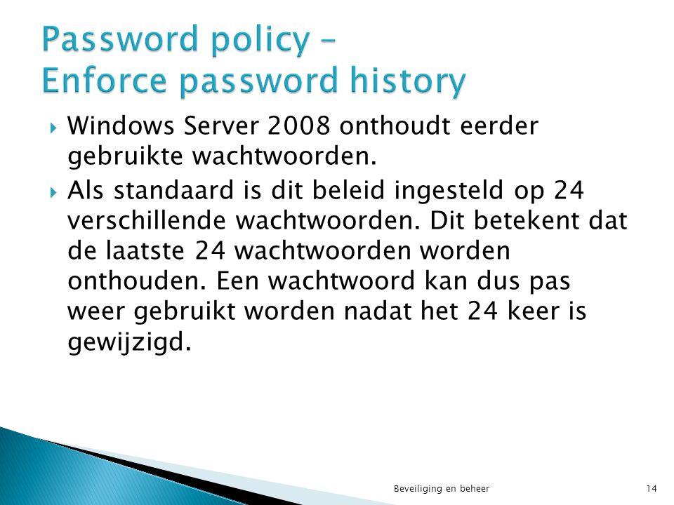  Windows Server 2008 onthoudt eerder gebruikte wachtwoorden.  Als standaard is dit beleid ingesteld op 24 verschillende wachtwoorden. Dit betekent d