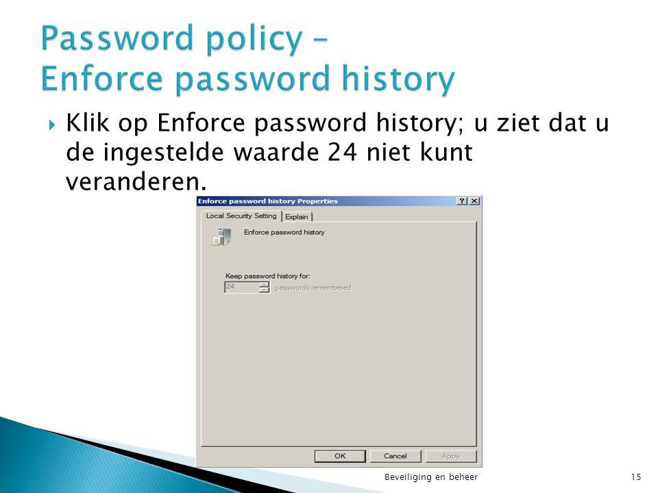  Klik op Enforce password history; u ziet dat u de ingestelde waarde 24 niet kunt veranderen. Beveiliging en beheer15