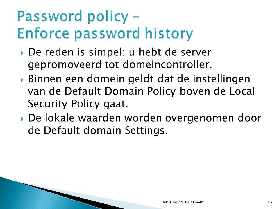  De reden is simpel: u hebt de server gepromoveerd tot domeincontroller.  Binnen een domein geldt dat de instellingen van de Default Domain Policy b