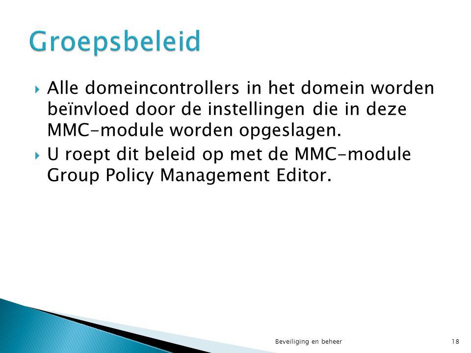  Alle domeincontrollers in het domein worden beïnvloed door de instellingen die in deze MMC-module worden opgeslagen.  U roept dit beleid op met de