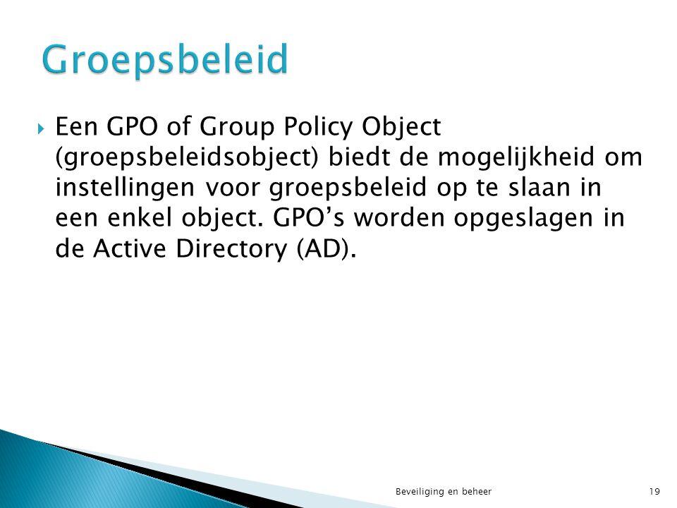  Een GPO of Group Policy Object (groepsbeleidsobject) biedt de mogelijkheid om instellingen voor groepsbeleid op te slaan in een enkel object. GPO's