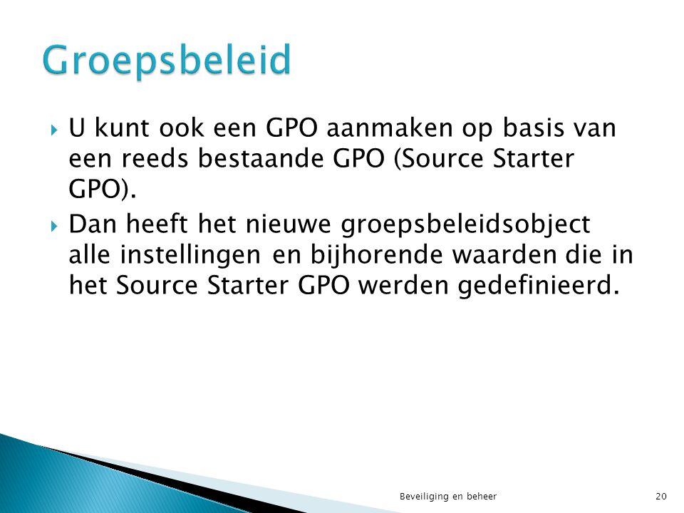  U kunt ook een GPO aanmaken op basis van een reeds bestaande GPO (Source Starter GPO).  Dan heeft het nieuwe groepsbeleidsobject alle instellingen